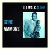I'll Walk Alone by Gene Ammons