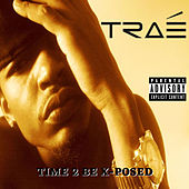 Time 2 Be X-Posed von Traé