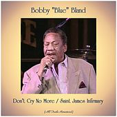 Don't Cry No More / Saint James Infirmary (All Tracks Remastered) de Bobby Blue Bland