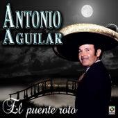 El Puente Roto - Antonio Aguilar by Antonio Aguilar