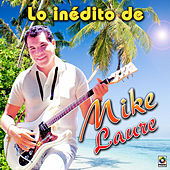 Lo Inedito De Mike Laure by Mike Laure