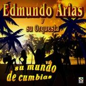 Su Mundo De Cumbias - Edmundo Arias Y Su Orquesta. by Edmundo Arias Y Su Orquesta