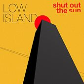 Shut out the Sun by Low Island