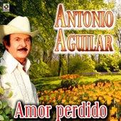 Amor Perdido - Antonio Aguilar by Antonio Aguilar