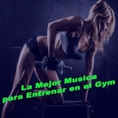 La Mejor Musica para Entrenar en el Gym - Workout Motivation Music by Various Artists