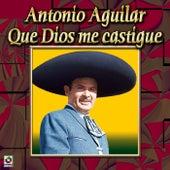 Que Dios Me Castigue by Antonio Aguilar