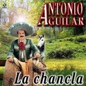 La Chancla - Antonio Aguilar by Antonio Aguilar