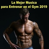 La Mejor Musica para Entrenar en el Gym 2019 de Various Artists
