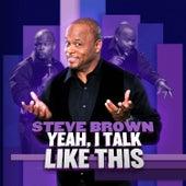 Yeah, I Talk Like This de Steve Brown