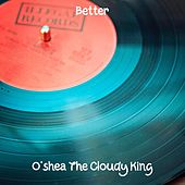 Better by O'shea The Cloudy King