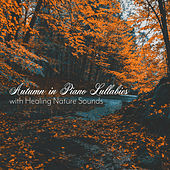 Autumn in Piano Lullabies with Healing Nature Sounds - Sleeping and Deep Relaxation by Various Artists