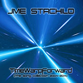 TimeWarpForward (The Song Collection 2004-2014) de JME STRCHiLD