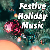 Festive Holiday Music by Various Artists