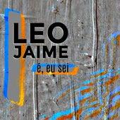 É, Eu Sei de Leo Jaime