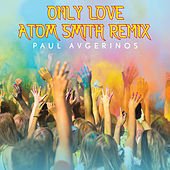 Only Love (Atom Smith Remix) de Paul Avgerinos