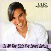 To All the Girls I've Loved Before de Julio Iglesias, Jr.