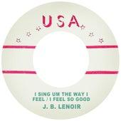 I Sing Um the Way I Feel / I Feel so Good de J.B. Lenoir