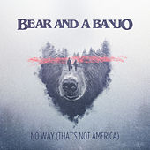 No Way (That's Not America) de Bear and a Banjo