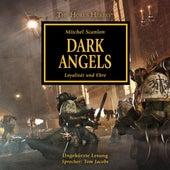Dark Angels - Loyalität und Ehre - The Horus Heresy 6 (Ungekürzt) von Mitchel Scanlon