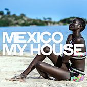 Mexico My House by Various Artists
