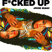 F*cked Up by Jucee Froot