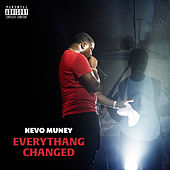 Everythang Changed by Kevo Muney