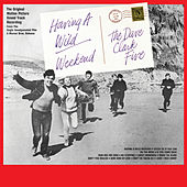 Having a Wild Weekend (Original Motion Picture Soundtrack) (2019 - Remaster) by The Dave Clark Five