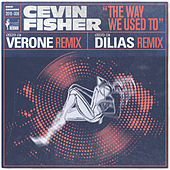 The Way We Used To (The Verone & Dilias Remixes) de Cevin Fisher