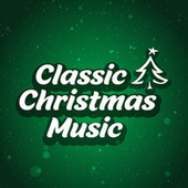 Classic Christmas Music (Best Xmas Pop Songs for the Holiday Season) von Various Artists