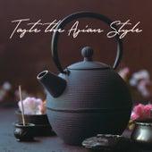 Taste the Asian Style: Oriental Essence, Eastern Atmosphere, Zen Spirituality, Ethnic Rituals by Asian Music Sanctuary