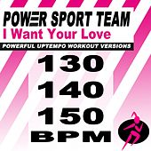 I Want Your Love (Powerful Uptempo Cardio, Fitness, Crossfit & Aerobics Workout Versions) de Power Sport Team