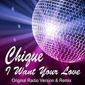 I Want Your Love (Original Radio Version & Remix) van Chique