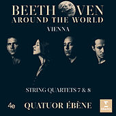 Beethoven Around the World: Vienna, String Quartets Nos 7 & 8 by Quatuor Ébène