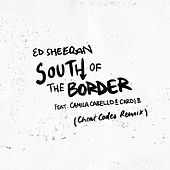 South of the Border (feat. Camila Cabello & Cardi B) (Cheat Codes Remix) by Ed Sheeran