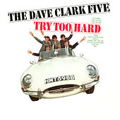 Try Too Hard (2019 - Remaster) by The Dave Clark Five