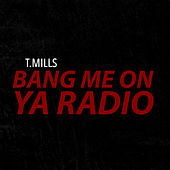 Bang Me On Ya Radio de Travis Mills