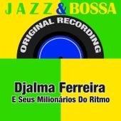 Jazz & Bossa (Original Recording) de Djalma Ferreira e seus Milionários do Ritmo