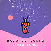 Bajo el Suelo de David Ponce
