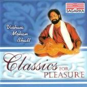 Classics For Pleasure by Pandit Vishwa Mohan Bhatt