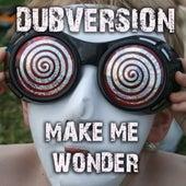 Make Me Wonder by Dubversion