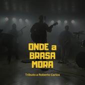 Onde a Brasa Mora: Tributo a Roberto Carlos de Onde a Brasa Mora