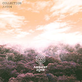 The Ambient Zone: Collection 004 by Various Artists