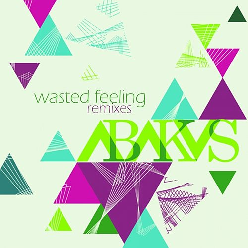 Wasted Feeling (Remixes) by Abakus