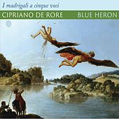 Rore: Madrigali a 5 voci (1542 Version) de Blue Heron