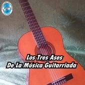 Los Tres Ases de la Música Guitarriada by Various Artists