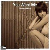 You Want Me von Andrew Fields