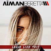 Leave Like This de Aiman Beretta