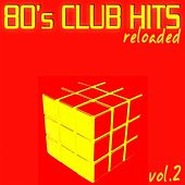 80's Club Hits Reloaded Vol.2 (Best of Dance, House & Techno) von Various Artists
