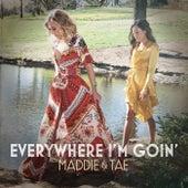 Everywhere I'm Goin' by Maddie & Tae