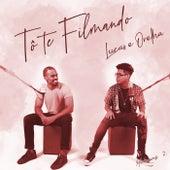 Tô Te Filmando (Sorria) by Lucas e Orelha